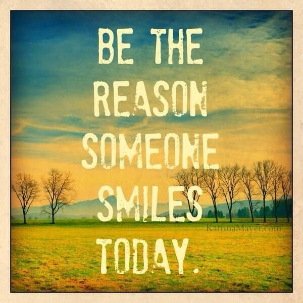 If everyone was the reason for someone's smile, there would be a lot more smiles in the world.