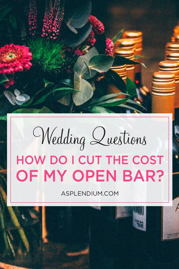 Wedding Questions How Do I Cut The Cost Of My Open Bar Diy Reception Ideas Pinterest Stationery And Planning