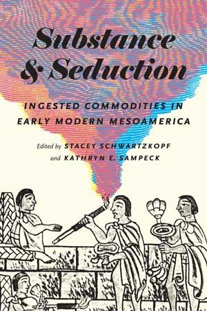 33 best mayan studies images on pinterest maya maya civilization substance and seduction ingested commodities in early modern mesoamerica edited by stacey schwartzkopf and kathryn e sampeck latin american studies fandeluxe Choice Image