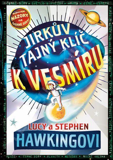 Jirkův tajný klíč k vesmíru - Lucy Hawking; Stephen Hawking; Christophe Galfard » Levné učebnice