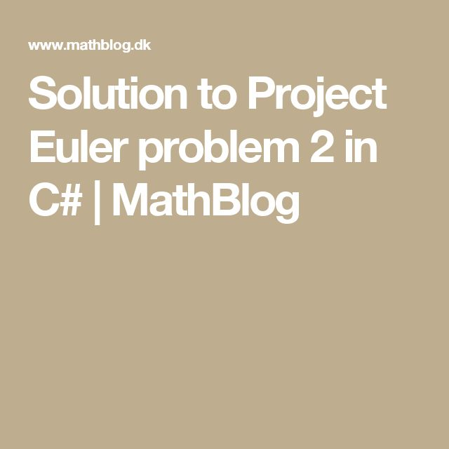 Solution to Project Euler problem 2 in C# | MathBlog