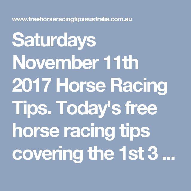 Saturdays November 11th 2017 Horse Racing Tips. Today's free horse racing tips covering the 1st 3 races everywhere..