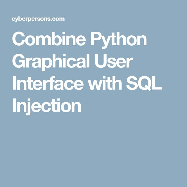 Combine Python Graphical User Interface with SQL Injection