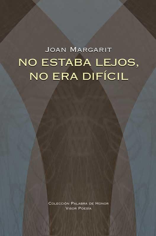 Palabra de Honor Nº 14   No estaba lejos, no era difícil   Joan Margarit   Poesía contemporánea en lengua catalana   Visor libros   9788498950663