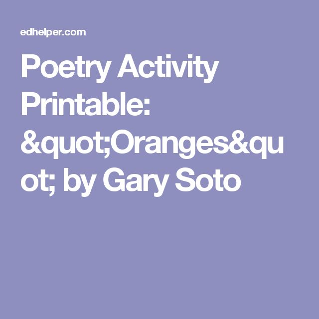 """a response to gary sotos oranges 5 10 15 20 25 30 35 40 45 51 55 """"oranges"""" by gary soto the first time i walked with a girl, i was twelve, cold, and weighted down with two oranges in my jacket."""