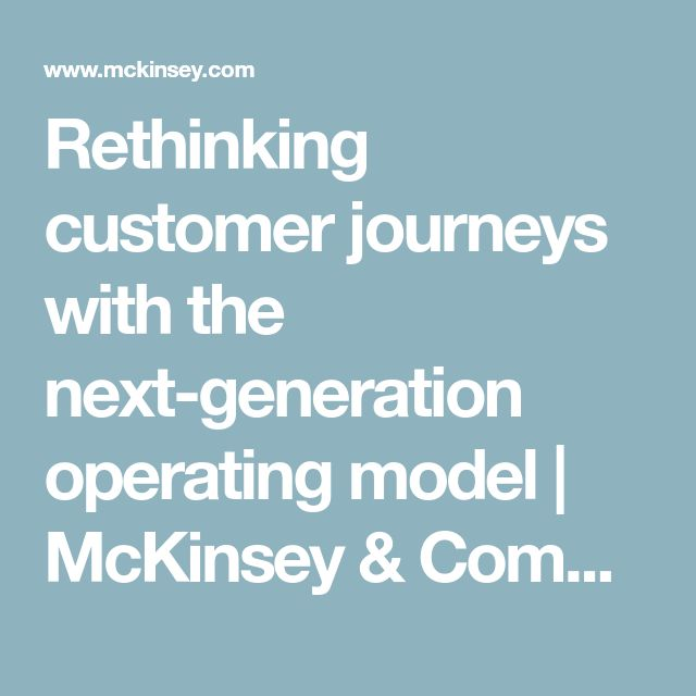 Rethinking customer journeys with the next-generation operating model | McKinsey & Company
