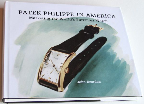 Book Review � John Reardon�s Patek Philippe In America: Marketing The World�s Foremost Watch