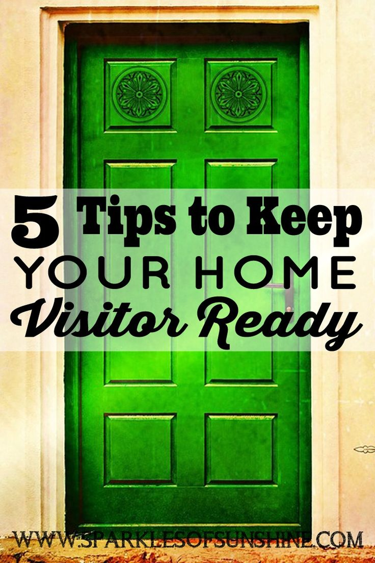 Don't scramble at the sight of an unexpected visitor. Follow these 5 tips to keep your home visitor ready all year round!