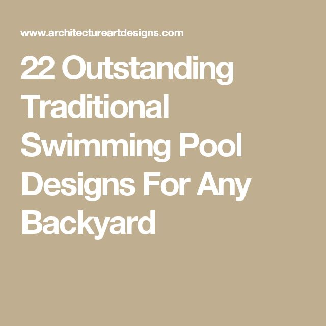 Schön 22 Outstanding Traditional Swimming Pool Designs For Any Backyard
