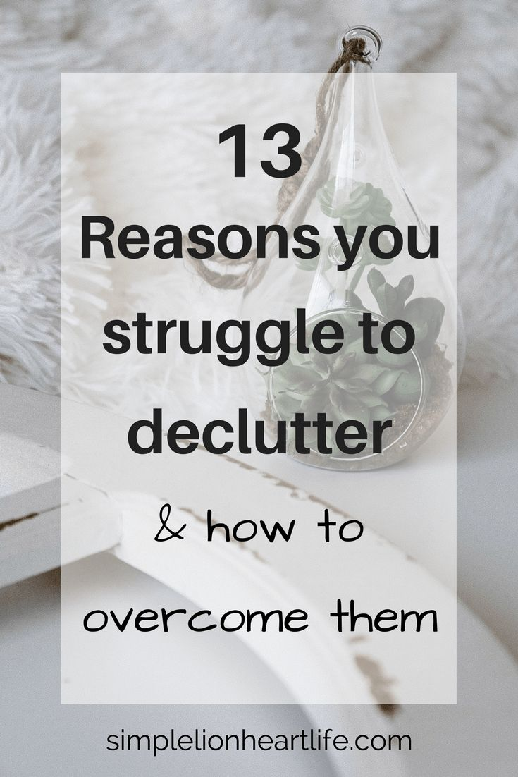 13 Reasons You Struggle to Declutter & How to Overcome Them. #minimalism #declutter