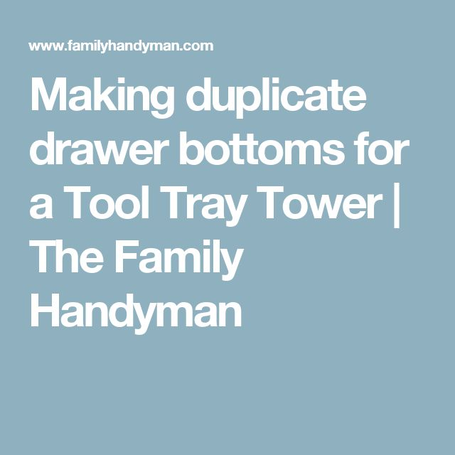 Making duplicate drawer bottoms for a Tool Tray Tower | The Family Handyman