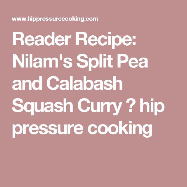 Reader Recipe: Nilam's Split Pea and Calabash Squash Curry ⋆ hip pressure cooking