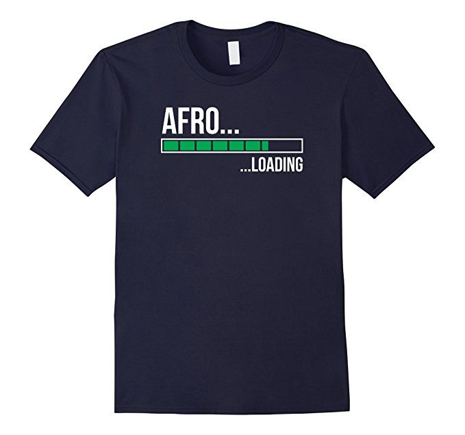 Amazon.com: Hold On, My Afro Is Loading Funny Gag T-Shirt: Clothing