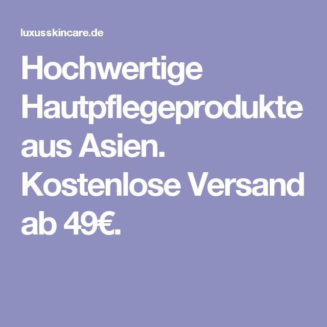 Hochwertige Hautpflegeprodukte aus Asien. Kostenlose Versand ab 49€.