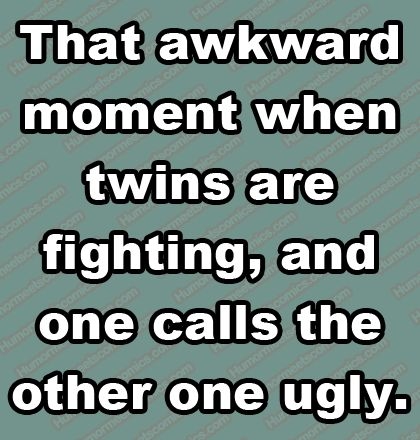 i.e. when they are identical, fraternal twins can say it to each other