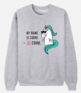 Sweat My name is Corne, Licorne