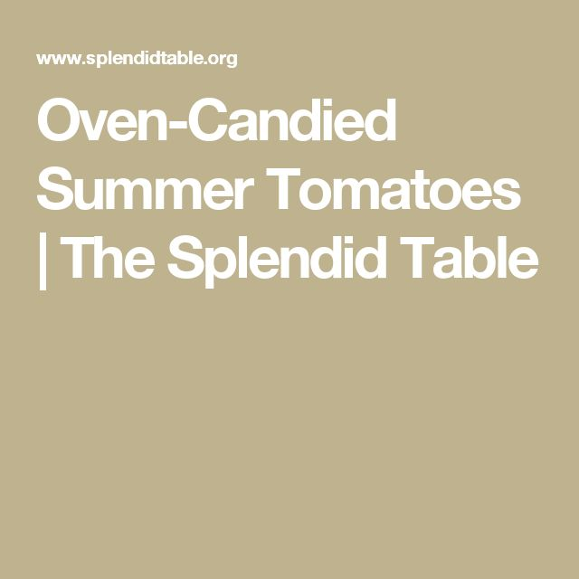 Oven-Candied Summer Tomatoes | The Splendid Table