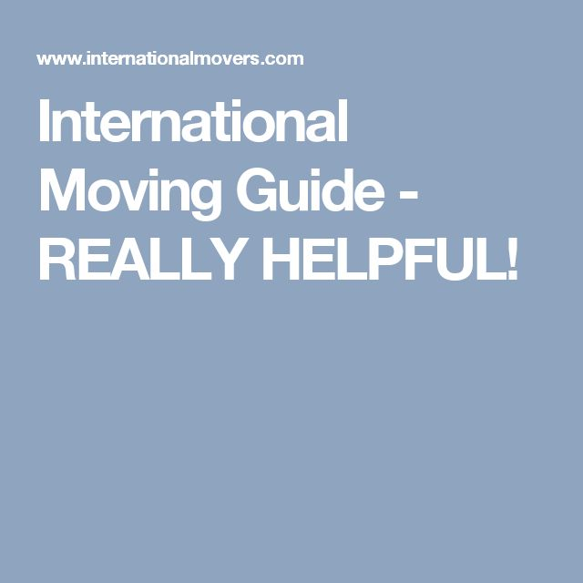 International Moving Guide - REALLY HELPFUL!
