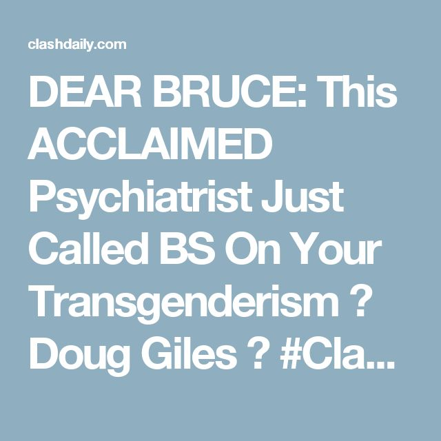 DEAR BRUCE: This ACCLAIMED Psychiatrist Just Called BS On Your Transgenderism ⋆ Doug Giles ⋆ #ClashDaily