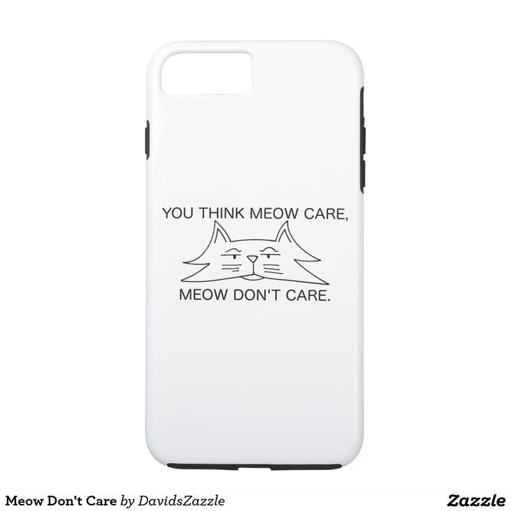 Meow Don't Care Phone Case  Available on other products! Type the name of this design in the search bar on my Zazzle products page!  #cat #kitten #pet #funny #animal #cartoon #humor #font #meow #care #don't #think #line #drawing #illustration #zazzle #buy #sale #forsale #phone #case #tablet #ipad #laptop #sleeve #accessory #computer #electronic