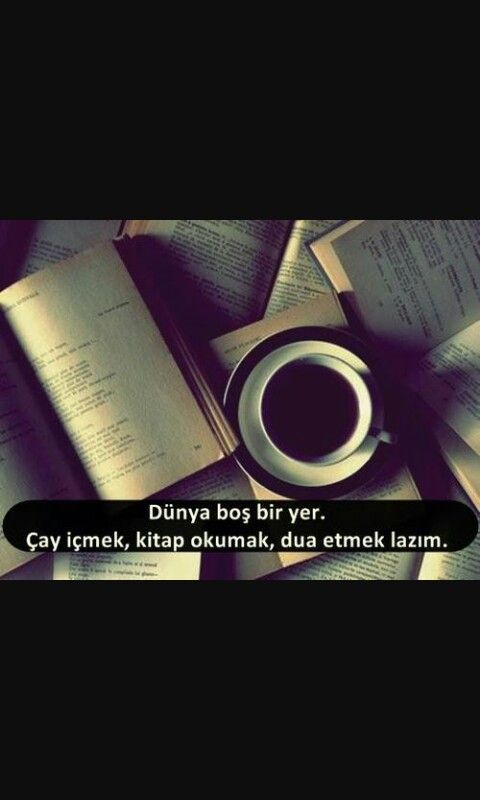 Çay~kahve~kitap~dua A világ üres hely. Tea ivás, könyv olvasás, ima szükséges.