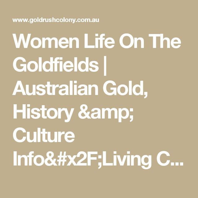 Women Life On The Goldfields | Australian Gold, History & Culture Info/Living Conditions On The Australian Gold Fields - Historic Gold Rush Village Mogo South Coast NSW Australia
