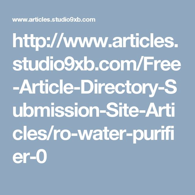 http://www.articles.studio9xb.com/Free-Article-Directory-Submission-Site-Articles/ro-water-purifier-0