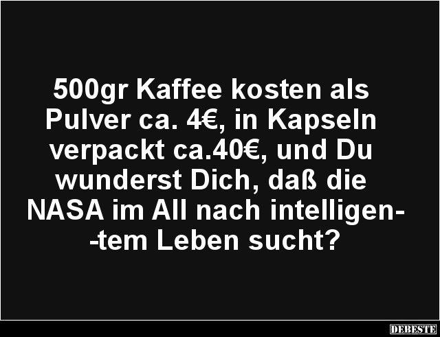 500gr Kaffee kosten als Pulver ca. 4€, in Kapseln..