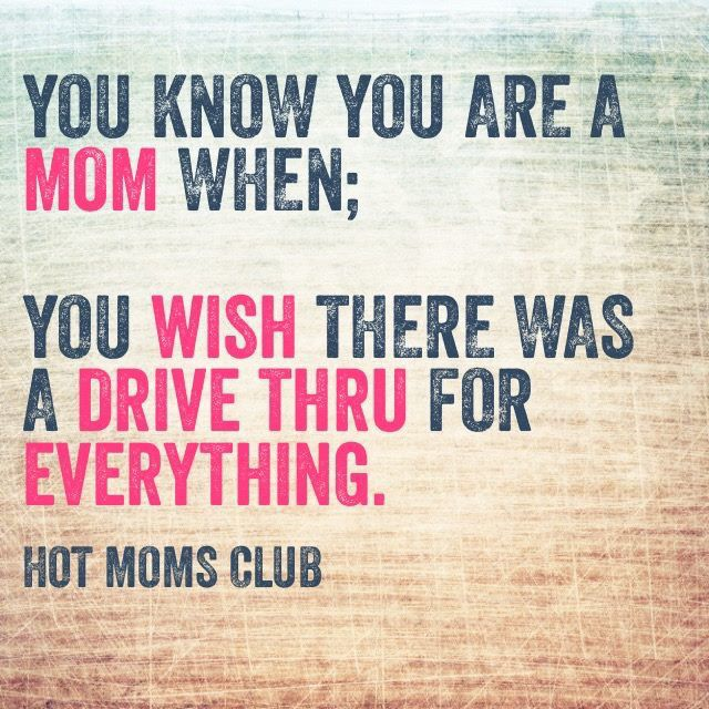 You know you are a mom when you wish there was a drive thru for everything.   Anything to savor those precious few moments he actually sleeps!