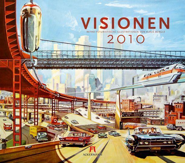Retro-Futurismus  Ein Rückblick auf die Zukunft von gestern    Klaus Bürgle-Kalender für 2010
