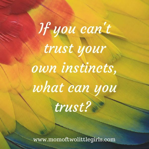 If you can't trust your own instincts, what can you trust?   #momquote #inspiration #instincts #trustyourself