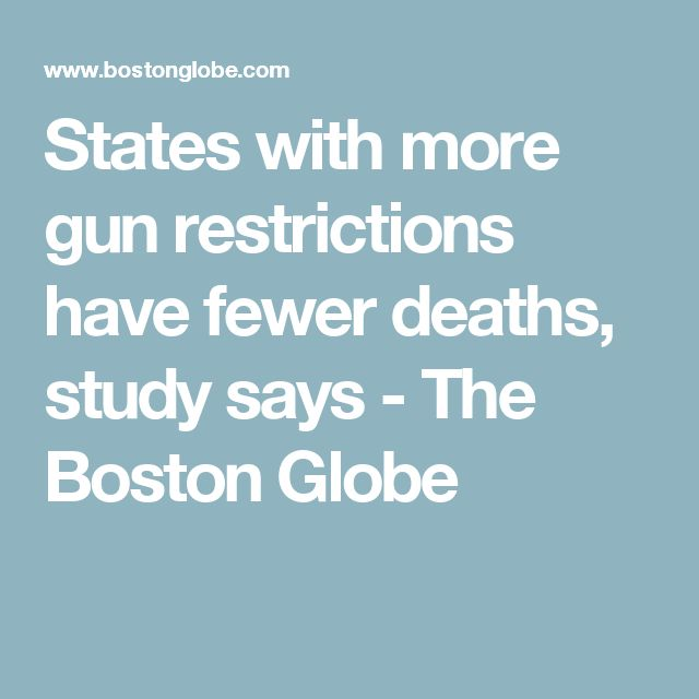 States with more gun restrictions have fewer deaths, study says - The Boston Globe