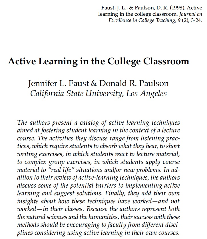 Active Learning in the College Classroom Faust, J. L., & Paulson, D. R. (1998). Journal on Excellence in College Teaching, 9 (2), 3-24.  http://www.ydae.purdue.edu/lct/hbcu/documents/Active_Learning_in_College_Classrooms.pdf