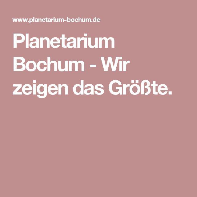 Planetarium Bochum - Wir zeigen das Größte.