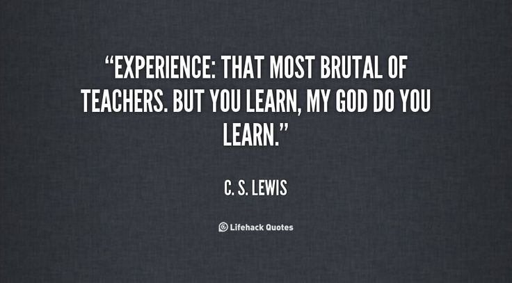 c.s. lewis experience quote | ... But you learn, my God do you learn. - C. S. Lewis at Lifehack Quotes