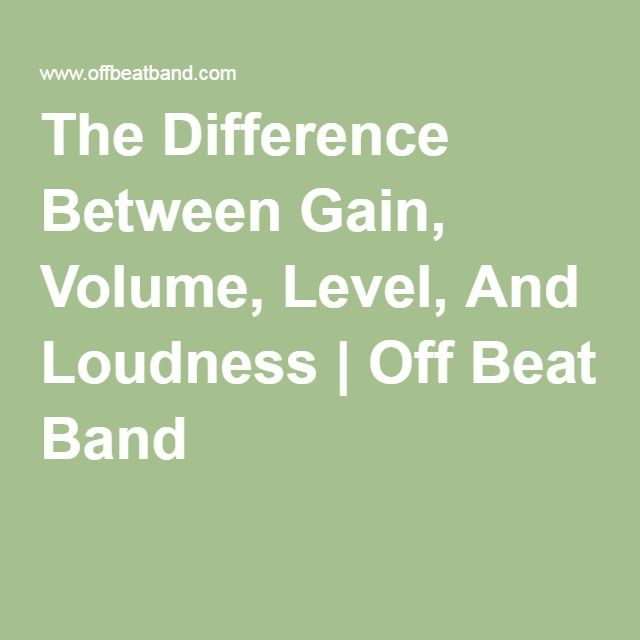 The Difference Between Gain, Volume, Level, And Loudness | Off Beat Band