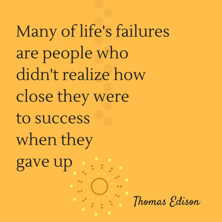 """Inspirational Quote:""""Many of life's failures are people who didn't realize how close they were to success when they gave up"""" - Thomas Edison"""