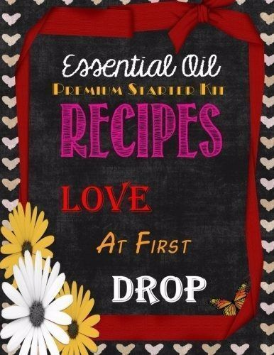 Essential Oil Premium Starter Kit Recipes: Love at First Drop Paperback