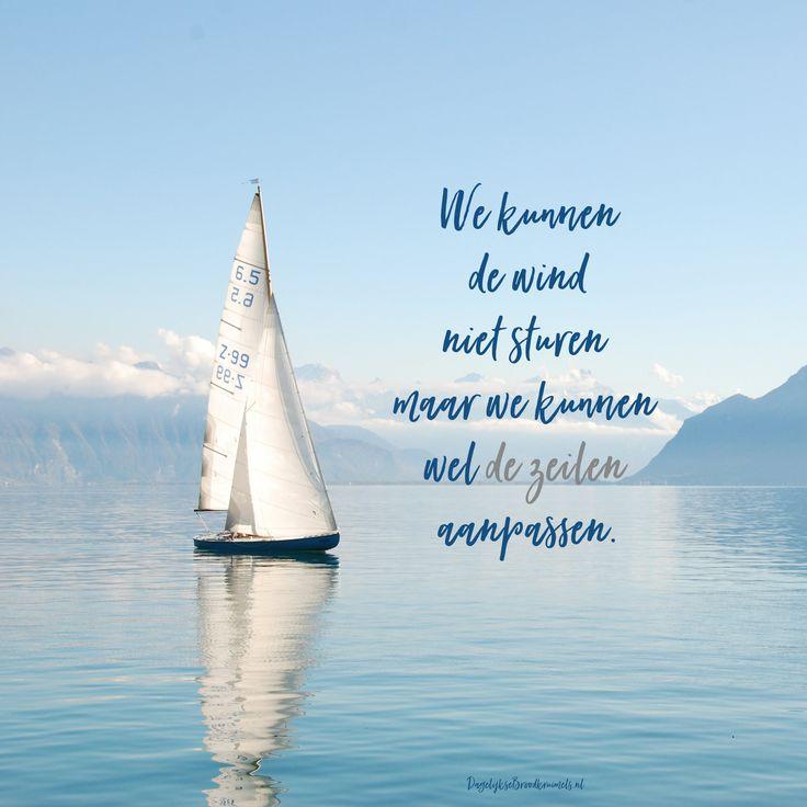 We kunnen de wind niet sturen maar we kunnen wel de zeilen aanpassen.  #Volgen, #Luisteren  https://www.dagelijksebroodkruimels.nl/aanpassen/