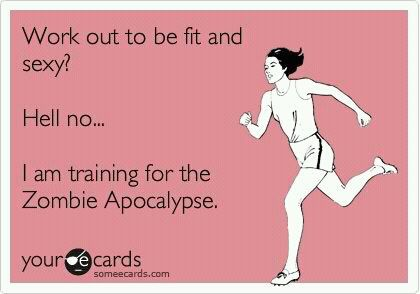 Truth. If an apocolypse comes, you better be able to run!