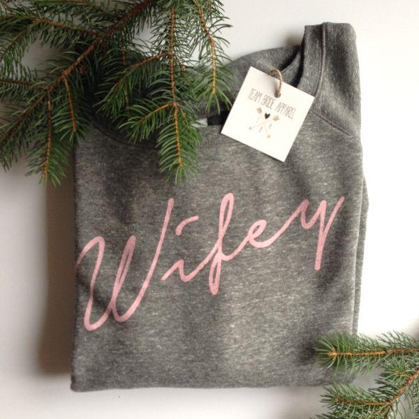 Wifey Sweatshirt from Team Bride Apparel   Shop here: teambrideapparel.com