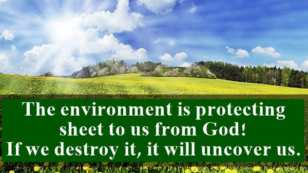 Slogan on environment: The environment is protecting sheet us from GOD!...