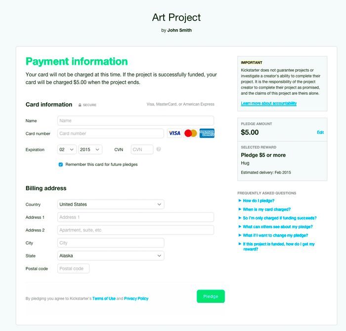 This is what the backer page looks like. Your credit card will not be charged until Feb 14, 2016 if the project is successful in reaching it's goal. Making Payments Easier for Creators and Backers » The Kickstarter Blog — Kickstarter