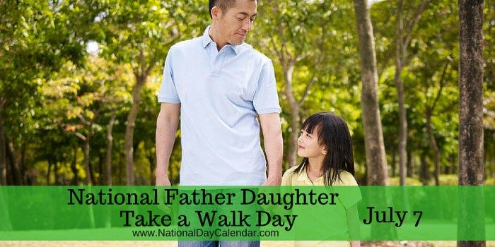 July 7, 2017: NATIONAL FATHER DAUGHTER TAKE A WALK DAY
