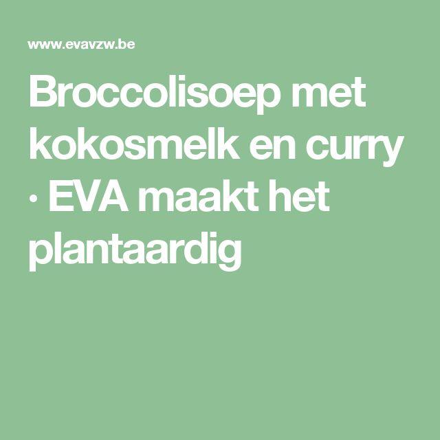 Broccolisoep met kokosmelk en curry · EVA maakt het plantaardig