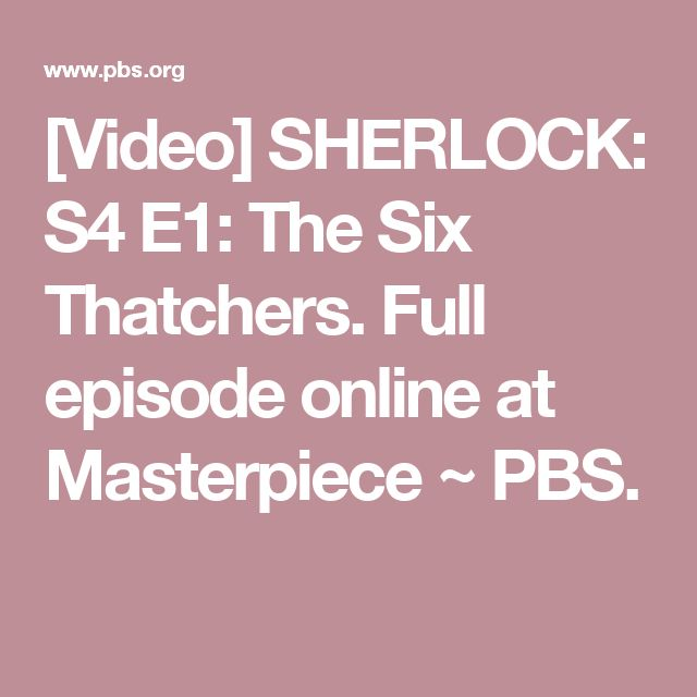[Video] SHERLOCK: S4 E1: The Six Thatchers. Full episode online at Masterpiece ~ PBS.