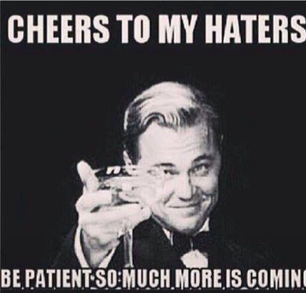 Funny Quotes About Haters: Cheers To The Haters! #Haters #E-cards #Funny #Quotes