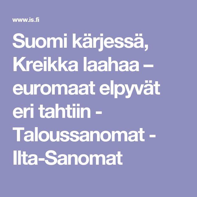 Suomi kärjessä, Kreikka laahaa – euromaat elpyvät eri tahtiin - Taloussanomat - Ilta-Sanomat