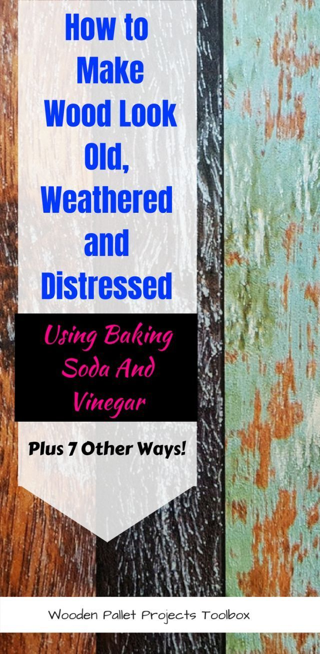 8 Ways How To Make Wood Look Old Weathered Or Distressed