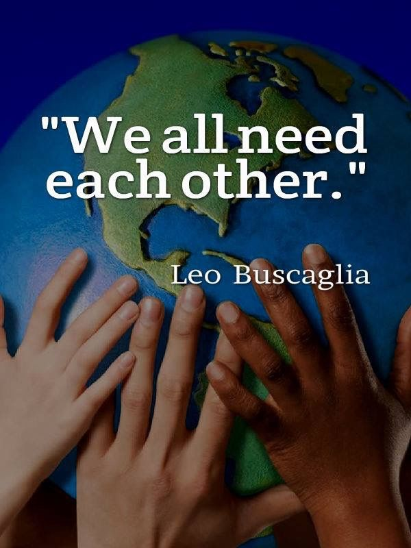 """""""We all need each other."""" Leo Buscaglia. #quotes #inspiration"""